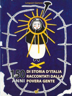 150 anni di storia d'Italia raccontati dalla povera gente - Gaetano Languzzi
