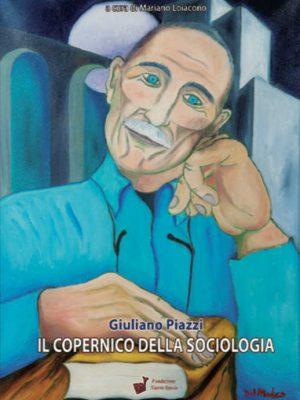 Giuliano Piazzi. Il Copernico della Sociologia - Mariano Loiacono