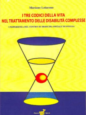 I tre codici della vita nel trattamento delle disabilità complesse - Mariano Loiacono